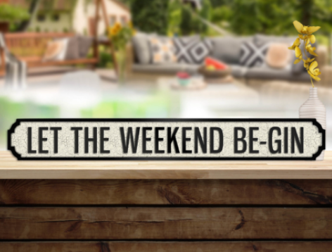Let The Weekend Be Gin Road Sign